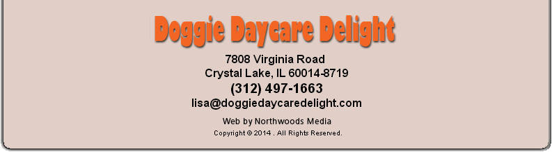 Doggie Daycare Delight 7808 Virginia Road, Crystal Lake,IL 60014-8917, (815) 788-5160